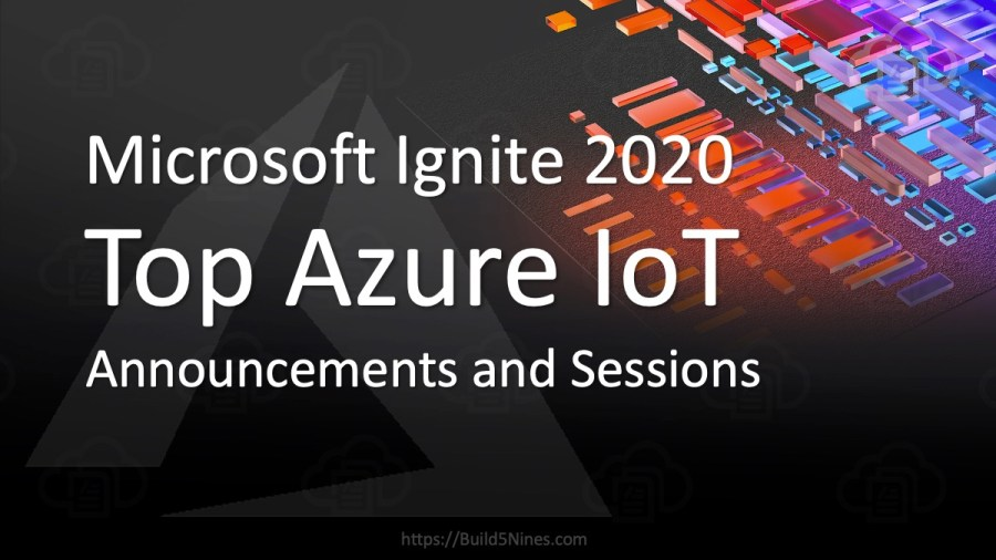 Top Azure IoT Announcements and Sessions from Microsoft Ignite 2020