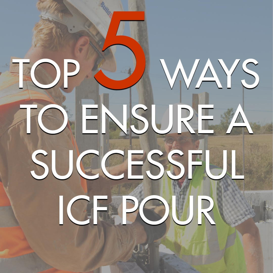 Top 5 Ways to Ensure a Successful ICF Pour
