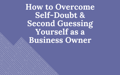 How to Overcome Self-Doubt & Second Guessing Yourself as a Business Owner