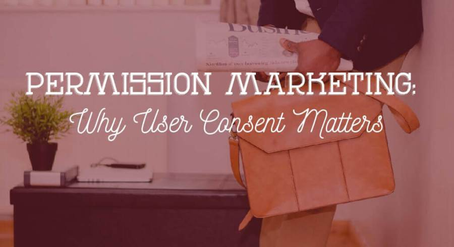 Permission Marketing: why user consent matters