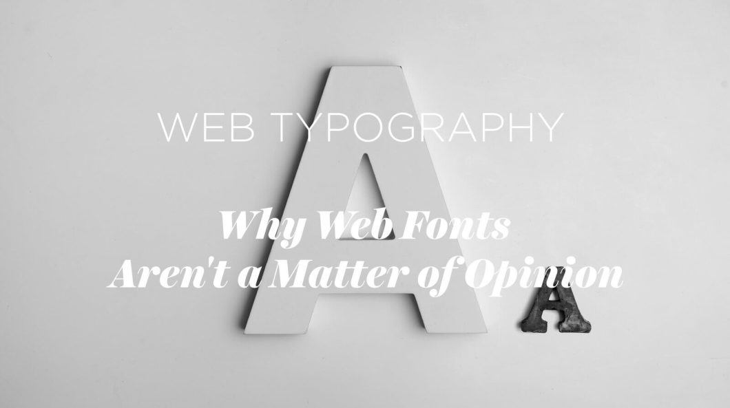 Web typography: why web fonts aren't a matter of opinion.