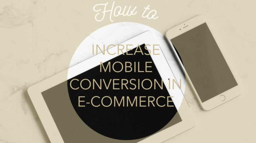 How to increase mobile conversions in e-commerce