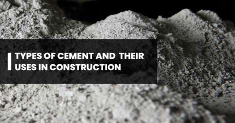 Types of Cement and their uses in construction