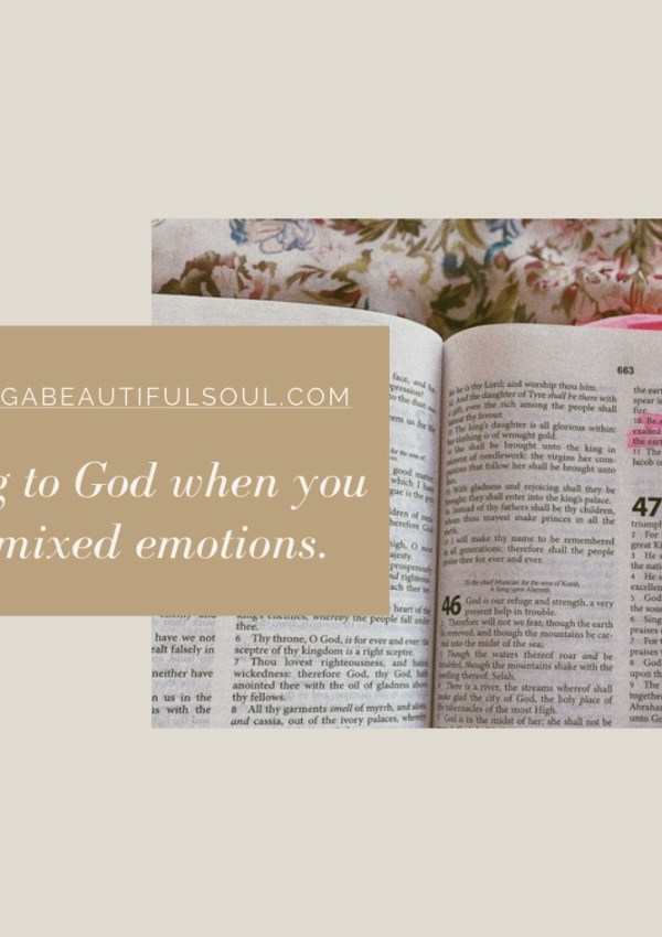 Turning to God when you have mixed emotions.