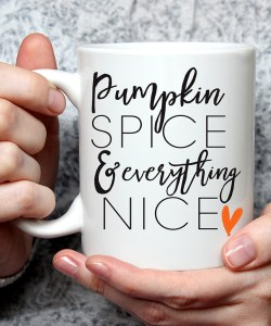Warm up with this adorable Pumpkin Spice and Everything Nice adorable fall mug!