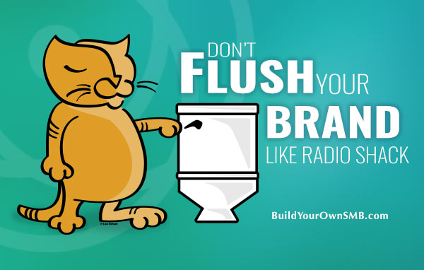Don't Flush Your Brand Like Radio Shack