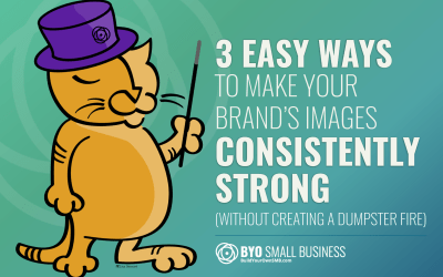 Presentation: 3 Easy Ways to Make Your Brand's Images Consistently Strong (Without Creating a Dumpster Fire)