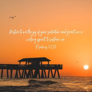 Restore to me the joy of your salvation and grant me a willing spirit to sustain me