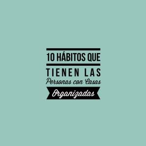 Estilo de vida: 10 Hábitos de las personas con casas organizadas