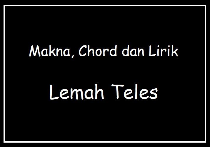 Lirik Lemah Teles Mletre
