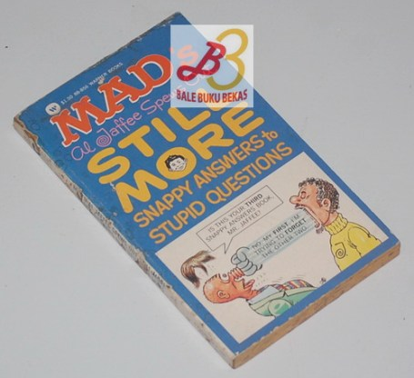 Mad's Al Jaffee Spews Out: Still More Snappy Answers to Stupid Questions