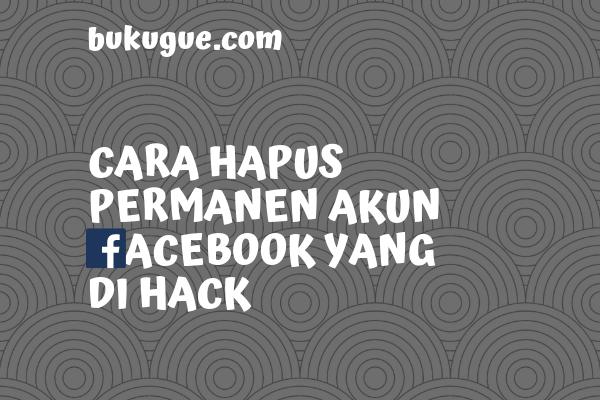 Cara hapus permanen akun facebook yang di hack atau dibajak