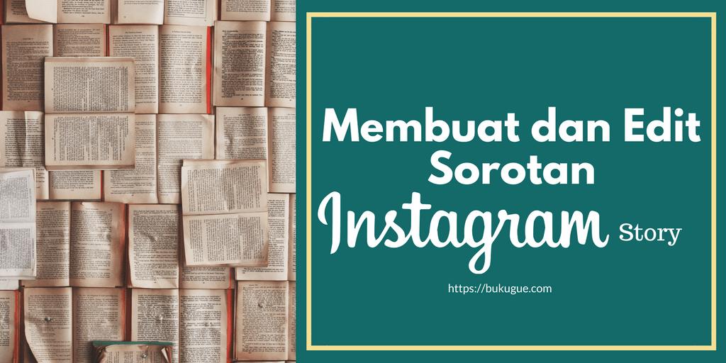 Cara membuat sorotan Instagram Story dan cara editingnya agar lebih menarik