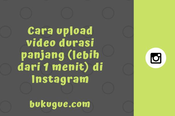 Cara upload video ke Instagram durasi lebih dari 1 menit