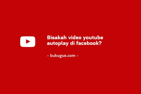 Bisakah membuat video youtube autoplay di facebook?