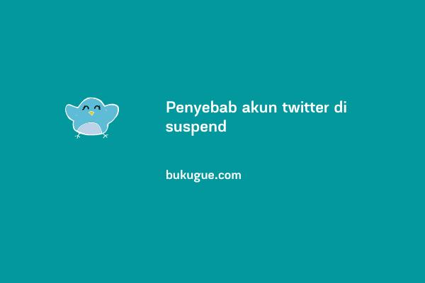 Akun twitter kamu kena suspend? Mungkin ini penyebabnya
