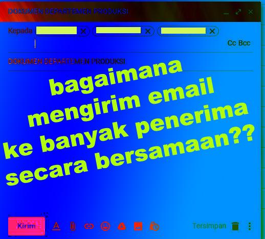 Cara mengirim email massal kebanyak penerima sekaligus dengan gmail