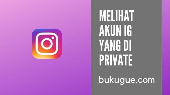Cara melihat Postingan Akun Instagram yang Terkunci (Private)