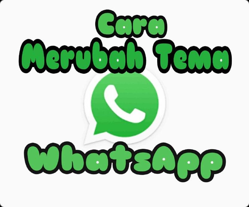 Cara ganti tema Whatsapp untuk yang gaptek