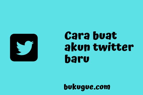 Cara membuat akun twitter baru lewat hp kamu