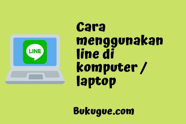 Cara download dan login ke aplikasi Line di Laptop atau PC