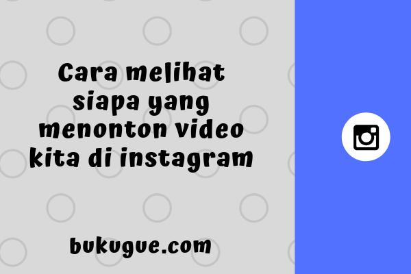 Cara melihat viewer video instagram kita