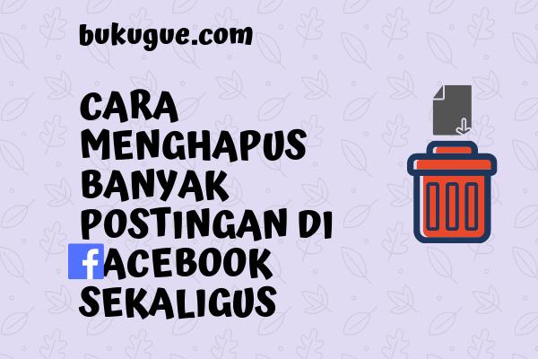 Cara mencari dan menghapus status (postingan) lama di facebook sekaligus