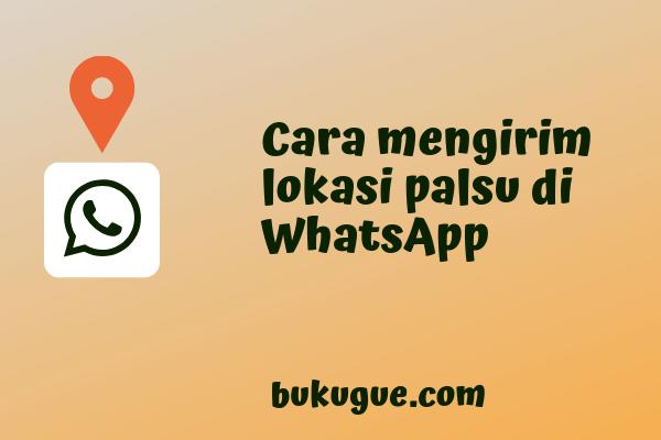 Cara mengirim (share) lokasi palsu di WhatsApp