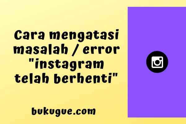 """Cara mengatasi masalah """"sayangnya instagram telah terhenti"""""""