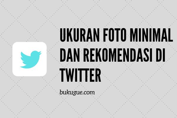 Berapa ukuran foto Twitter yang ideal ?