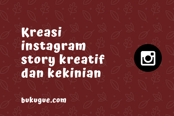 Trik mengkreasikan Instagram story  kreatif dan kekinian