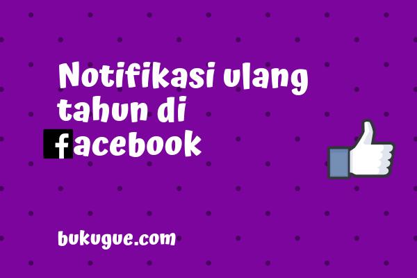 Cara mengaktifkan notifikasi ulang tahun di facebook