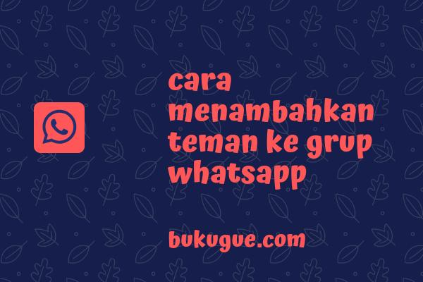 Cara mengundang dan menambahkan teman ke grup Whatsapp