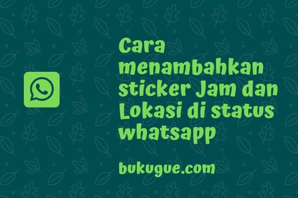 Cara menambahkan sticker jam dan lokasi di status whatsapp