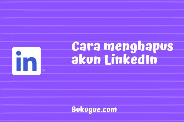Cara menghapus (menutup) akun LinkedIn secara permanen