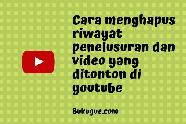 Cara menghapus riwayat penelusuran dan tontonan di Youtube