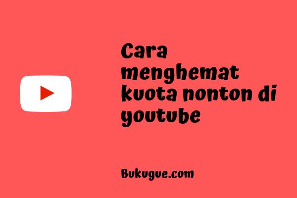 Cara menghemat kuota data saat nonton di Youtube