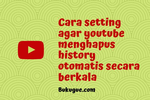 Cara setting youtube untuk menghapus history otomatis secara berkala