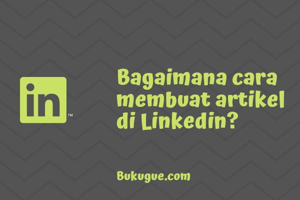 Apa itu artikel LinkedIn? Bagaimana cara membuatnya?