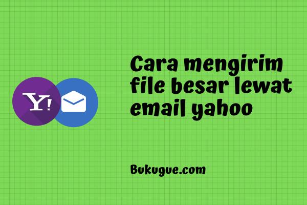 Cara mengirim file berukuran besar lewat yahoo