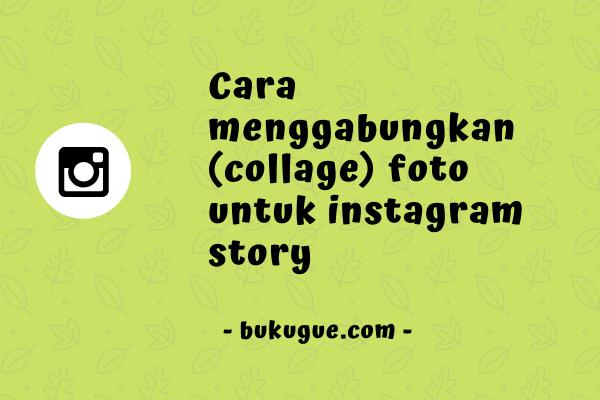 Cara menggabungkan banyak foto (collage) di instagram story