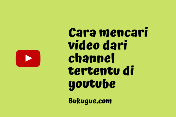 Cara mencari video di channel Youtube favorit kamu
