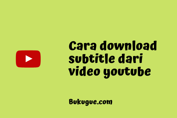 Cara mendownload subtitle dari video Youtube