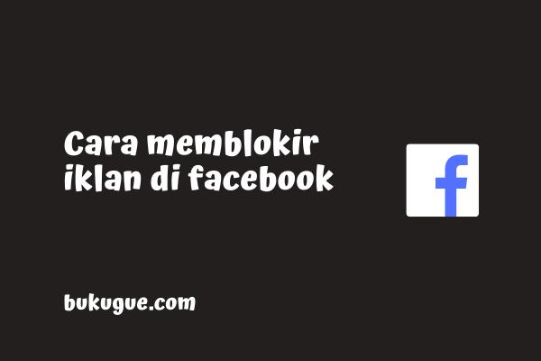 Cara blokir (menghilangkan) iklan di Facebook
