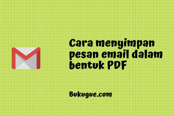 Cara menyimpan pesan email menjadi file pdf