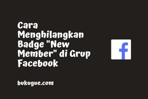 """Cara menghilangkan lencana """"New Member"""" di Grup Facebook"""