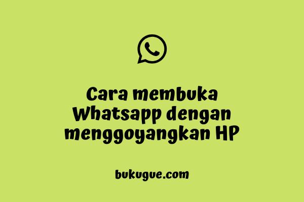 Cara membuka WhatsApp dengan menggoyangkan HP
