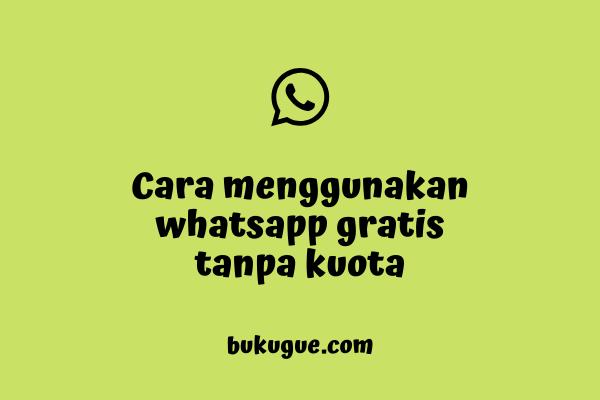 Cara WhatsApp-an Gratis Tanpa Kuota Tanpa Pulsa