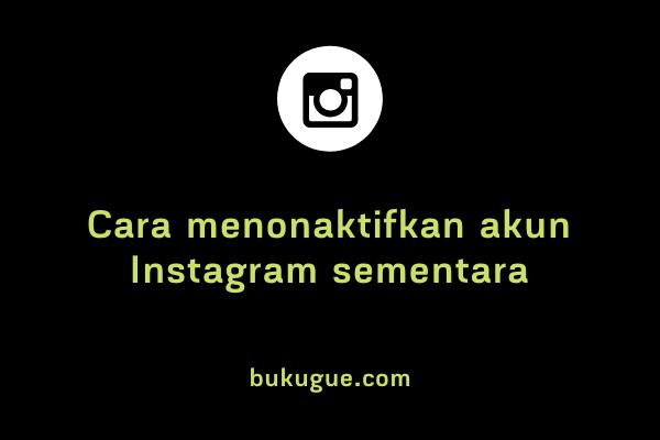 Cara menonaktifkan akun Instagram sementara