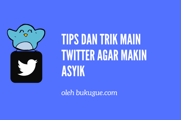 Tips dan trik bermain twitter agar makin asyik